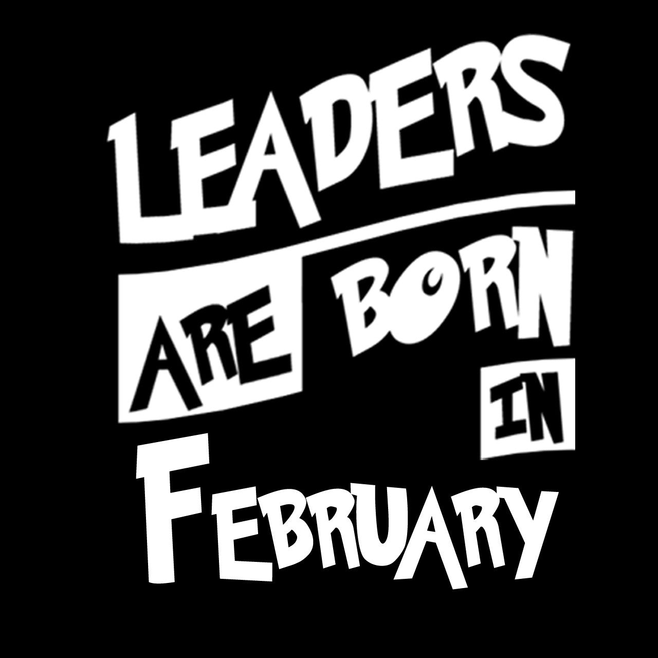 6c284bc46 Leaders Are Born in February Zodiac T-Shirt