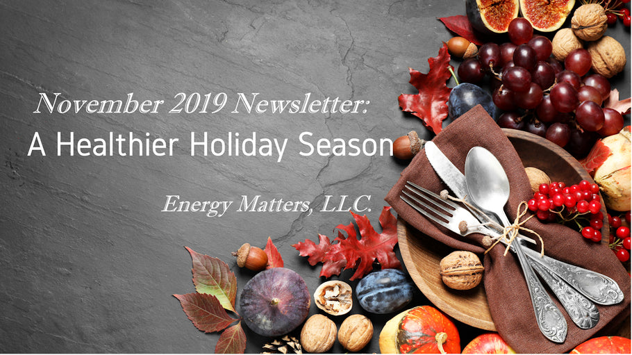 Energy Matters, LLC. Newsletter: <br>A Healthier Holiday Season