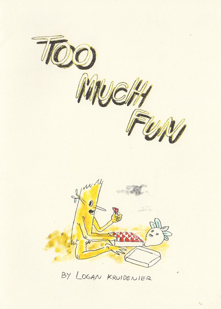 Too much fun | Logan Kruidenier