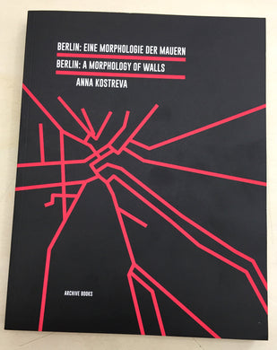 Berlin: A Morphology of Walls | Anna Kostreva (Archive Books)