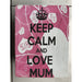 Keep Calm and Love Mum