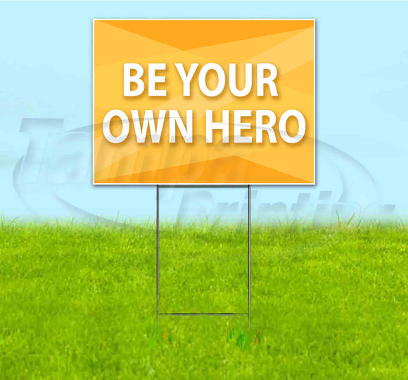 Be Your Own Hero Yard Sign