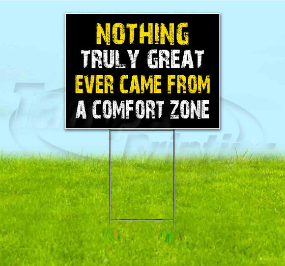 Nothing Truly Great Ever Came From A Comfort Zone Yard Sign