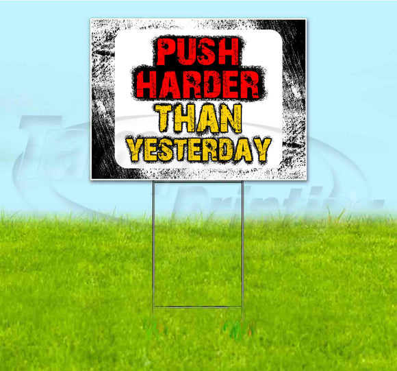 Push Harder Than Yesterday Yard Sign