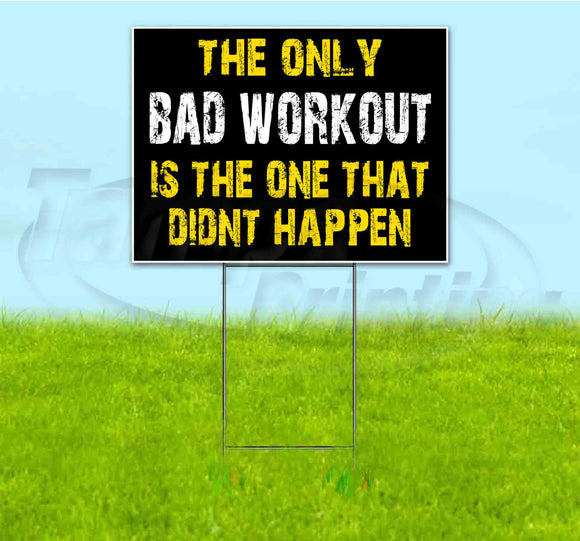 The Only Bad Workout Is The One That Didn't Happen Yard Sign