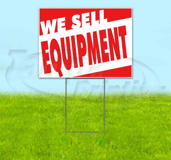 WE SELL EQUIPMENT Yard Sign