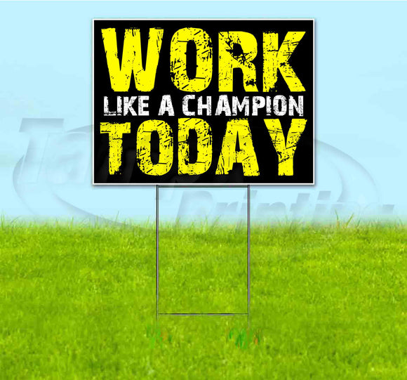 Work Like A Champion Today Yard Sign