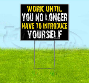 Work Until You No Longer Have To Introduce Yourself Yard Sign