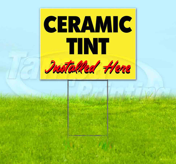 Ceramic Tint Installed Here Yellow Cursive Yard Sign