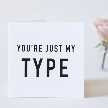 You're Just My Type Valentine's Day Card