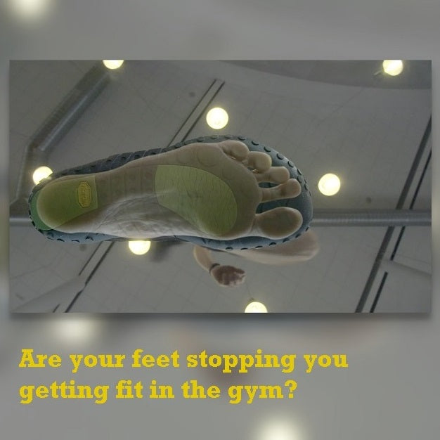 ARE YOUR FEET STOPPING YOU GETTING FIT IN THE GYM?