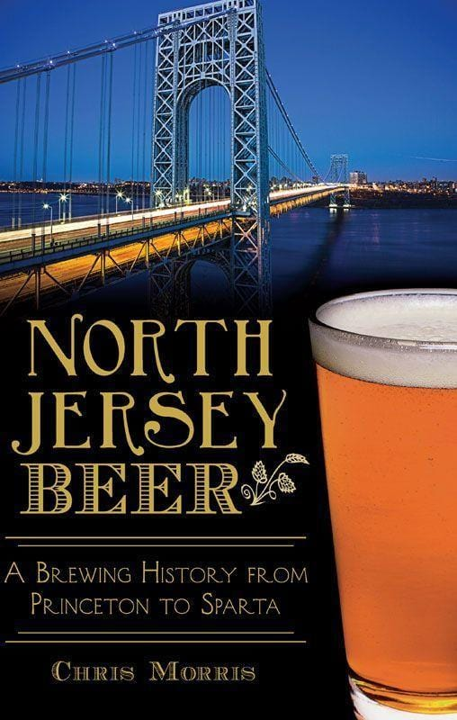 North Jersey Beer - A Brewing History from Princeton to Sparta