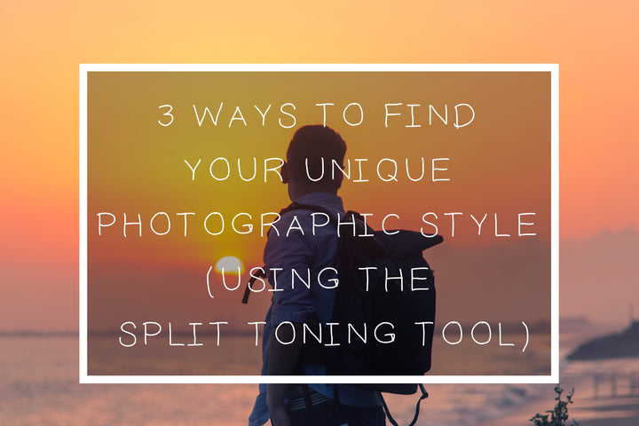 How To Find Your Unique Photographic Style (Using the Split Toning Tool)