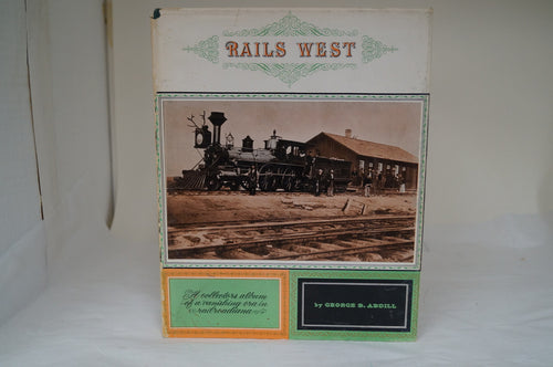 Rails West By: George B. Abdill