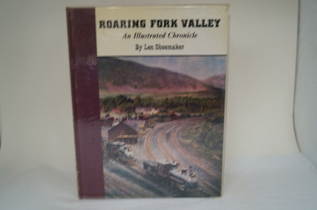 Roaring Fork Valley: An Illustrated Chronicle by Len Shoemaker