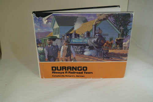 Durango, Always A Railroad Town  by Richard L. Dorman
