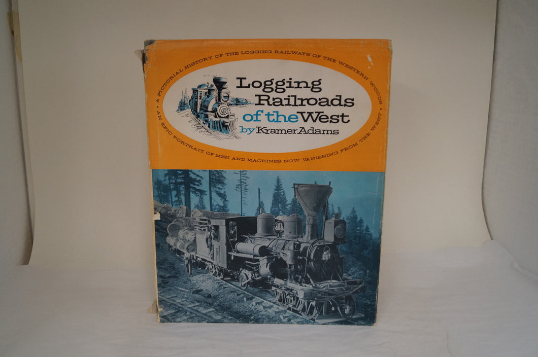 Logging Railroads Of The West by Kramer Adams