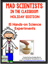 Mad Scientist In The Classroom - Holiday Edition 15 Hands On Science Experiments