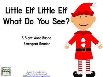 Little Elf Little Elf What Do You See? An Emergent Reader!