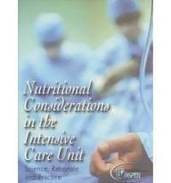 NUTRITIONAL CONSIDERATIONS IN THE INTENSIVE CARE UNIT: SCIENCE, RATIONALE, AND PRACTICE