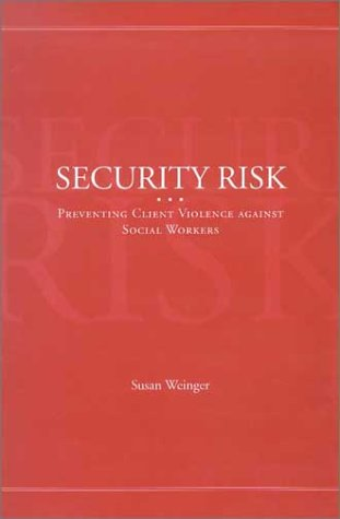 Security Risk: Preventing Client Violence Against Social Workers