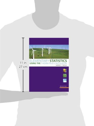 Elementary Statistics Using the TI-83/84 Plus Calculator (3rd Edition) (Triola Statistics Series)