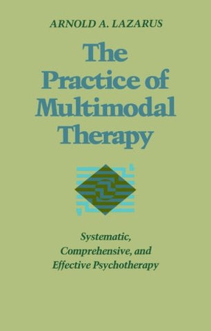 The Practice of Multimodal Therapy: Systematic, Comprehensive, and Effective Psychotherapy