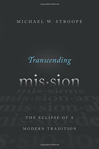 Transcending Mission: The Eclipse of a Modern Tradition