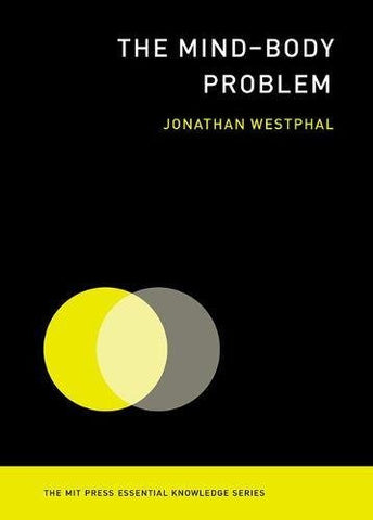 The Mind--Body Problem (The MIT Press Essential Knowledge series)
