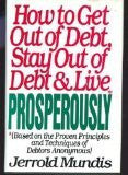 How to Get Out of Debt, Stay Out of Debt, and Live Prosperously (Based on the Proven Principles and Techniques of Debtors Anonymous)