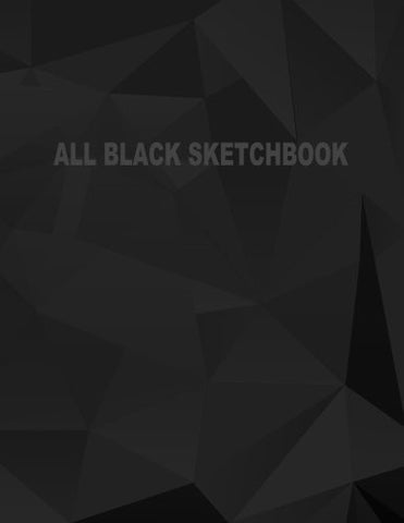 All Black Sketchbook: Blank Black Paper Sketchbook (Notebook) (Journal) 8.5 x 11, 50 Pages (Volume 1)