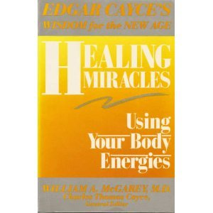 Healing Miracles: Using Your Body Energies (Edgar Cayce's wisdom for the new age)
