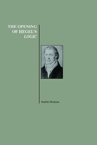 The Opening of Hegel's Logic: From Being to Infinity (History of Philosophy Series)