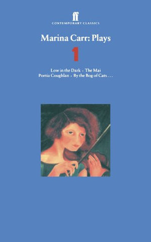 Marina Carr: Plays 1: Low in the Dark, The Mai, Portia Coughlan, By the Bog of Cats... (Contemporary Classics (Faber & Faber)) (v. 1)