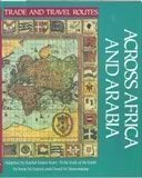 Across Africa and Arabia (Trade and Travel Routes Series)
