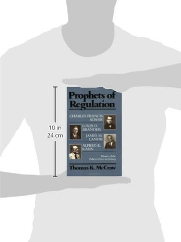 Prophets of Regulation: Charles Francis Adams; Louis D. Brandeis; James M. Landis; Alfred E. Kahn