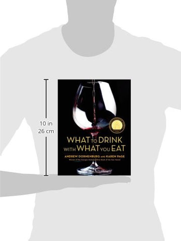 What to Drink with What You Eat: The Definitive Guide to Pairing Food with Wine, Beer, Spirits, Coffee, Tea - Even Water - Based on Expert A