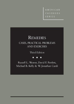 Remedies: Cases, Practical Problems and Exercises (American Casebook Series)