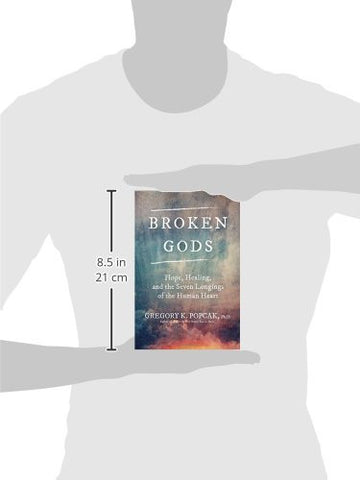 Broken Gods: Hope, Healing, and the Seven Longings of the Human Heart