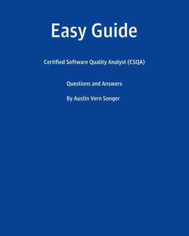 Easy Guide: Certified Software Quality Analyst (CSQA): Questions and Answers