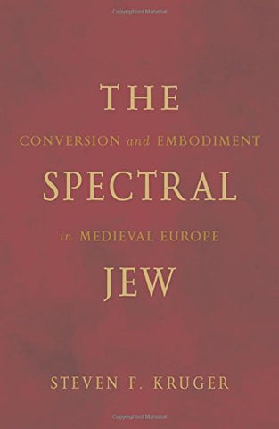 The Spectral Jew: Conversion and Embodiment in Medieval Europe (Medieval Cultures)