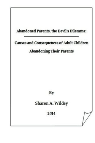 Abandoned Parents:  The Devil's Dilemma: The Causes and Consequences of Adult Children Abandoning Their Parents