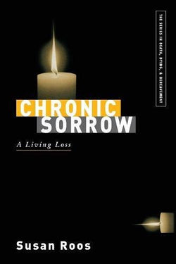 Chronic Sorrow: A Living Loss (Series in Death, Dying, and Bereavement)