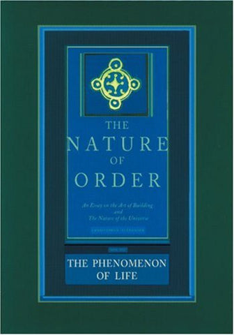 The Nature of Order: An Essay on the Art of Building and the Nature of the Universe, Book 1 - The Phenomenon of Life (Center for Environment