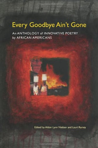 Every Goodbye Ain't Gone: An Anthology of Innovative Poetry by African Americans (Modern & Contemporary Poetics)