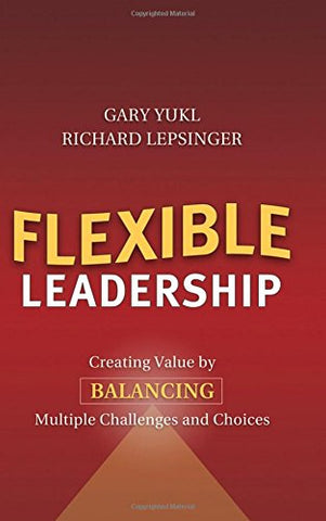 Flexible Leadership: Creating Value by Balancing Multiple Challenges and Choices
