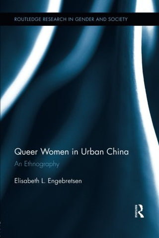 Queer Women in Urban China: An Ethnography (Routledge Research in Gender and Society)