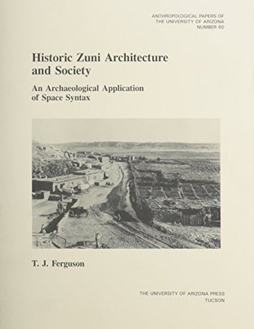 Historic Zuni Architecture and Society: An Archaeological Application of Space Syntax (Anthropological Papers)