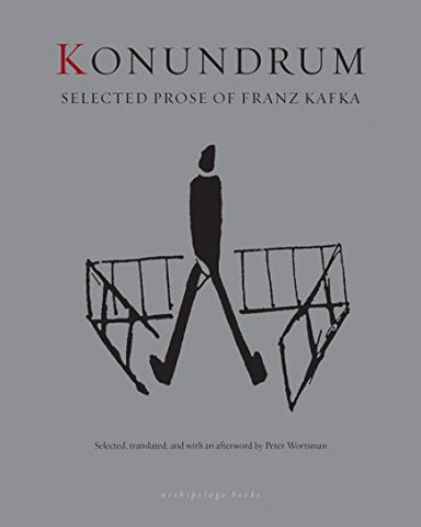 Konundrum: Selected Prose of Franz Kafka