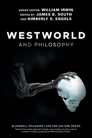 Westworld and Philosophy (The Blackwell Philosophy and Pop Culture Series)